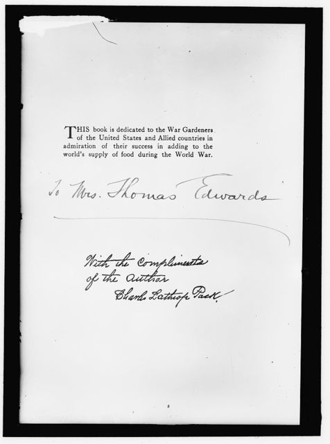NATIONAL EMERGENCY WAR GARDENS COM. FLYLEAF OF BOOK BY CHARLES LATHROP PACK DEDICATED TO WAR GARDENERSSENT TO MRS. THOMAS EDWARDS