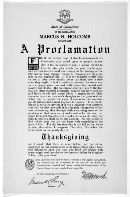 [Arms] State of Connecticut. By His Excellency Marcus H. Holcomb Governor A proclamation ... I designate Thursday, November the twenty-fifth, as our yearly day of Thanksgiving ... Given under my hand ... this eleventh day of November, in the yea