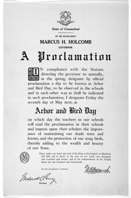 [Arms] State of Connecticut. By His Excellency Marcus H. Holcomb Governor A proclamation ... I designate Friday the seventh day of May next, as arbor and bird day ... Given under my hand ... this fifth day of April, in the year of our Lord, one