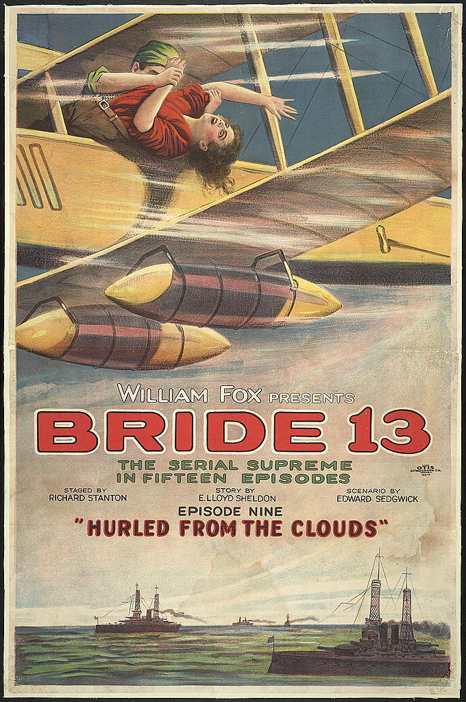 "William Fox presents bride 13 The serial supreme in fifteen episodes : Episode nine ""hurled from the clouds"" / / Otis Lithograph Co., Cleveland, O."