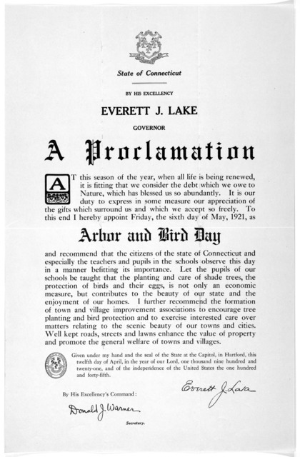 [Arms] State of Connecticut. By His Excellency Everett J. Lake Governor A proclamation ... I hereby appoint Friday, the sixth day of May, 1921, as arbor and bird day ... Given under my hand ... this twelfth day of April, in the year of our Lord,