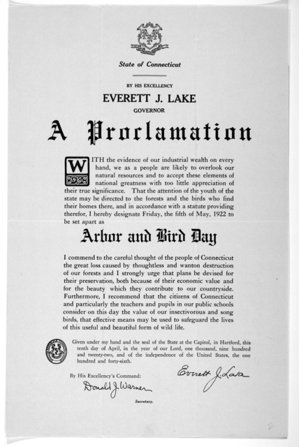 [Arms] By His Excellency Everett J. Lake. Governor. A proclamation ... I hereby designate Friday, the fifth of May, 1922 to be set apart as arbor and bird day ... Given under my hand ... this tenth day of April, in the year of our Lord, one thou