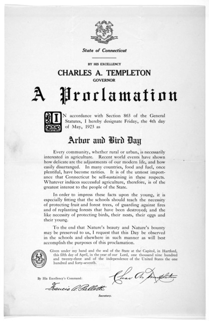 [Arms] State of Connecticut. By His Excellency Charles A. Templeton. Governor A proclamation ... I hereby designate Friday, the 4th day of May, 1923 as arbor and bird day ...Given under my hand ... this fifth day of April, in the year of our Lor