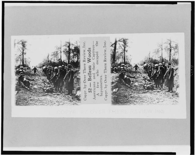 Belleau Woods. Americans and their captives--A few who escaped the bayonnettes [sic]