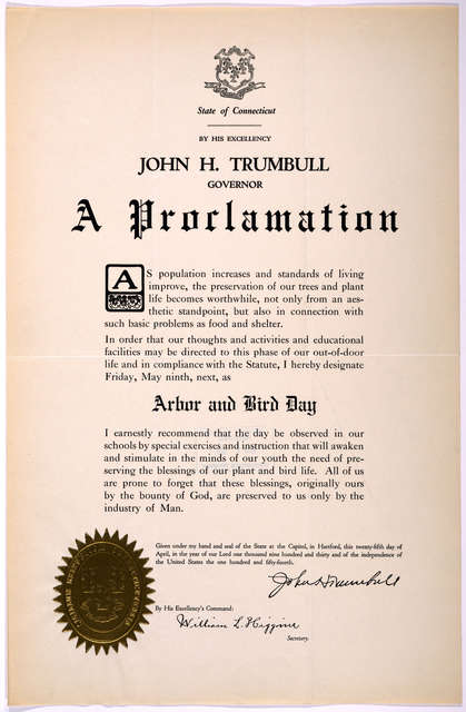 [Arms] State of Connecticut. By His Excellency John H. Trumbull governor. A proclamation ... I hereby designate Friday, May ninth, next, as arbor and bird day ... Given under my hand ... this twenty-fifth of April,  in the year of our Lord one t