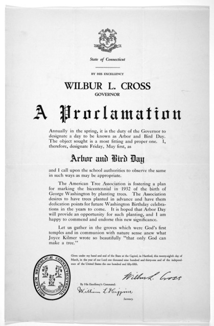 [Arms] State of Connecticut. By His Excellency Wilbur L. Cross Governor A proclamation ... I, therefore, designate Friday, May first, as arbor and bird day ... Given under my hand ... this twenty-eighth day of March, in the year of our Lord one