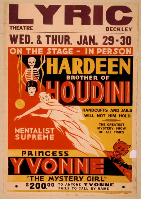 On the stage - in person, Hardeen, brother of Houdini handcuffs and jails will not hold him : the greatest mystery show of all times.  Mentalist supreme, Princess Yvonne, the mystery girl.