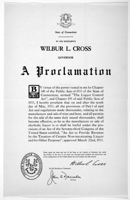 [Arms] State of Connecticut. By His Excellency Wilbur L. Cross Governor. A proclamation ... I hereby proclaim that on and after the tenth day of May, 1933, all the provisions of part 1 of said act and regulations ... relating to the manufacture