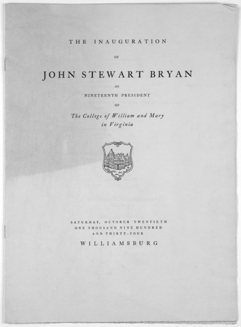 The inauguration of John Stewart Bryan as nineteenth president of the College of William and Mary in Virginia. Saturday October twentieth one thousand nine hundred and thirty-four. Williamsburg. [Colophon: Richmond, Va. Whittet & Shepperson, pri