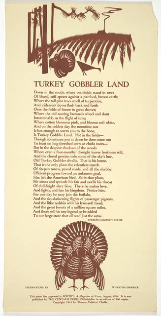 Turkey gobbler land. Thomas Caldecott Chubb. Decorations by Wharton Esherick. This poem first appeared in Poetry: a magazine of verse, August, 1934. It is now published by the Centaur Press, Philadelphia, in an edition of 800 copies. Copyright 1