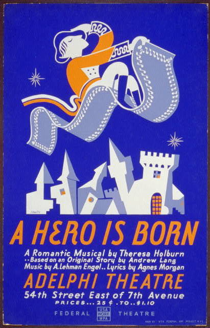 """A hero is born"" A romantic musical by Theresa Holburn - based on an original story by Andrew Lang : Music by A. Lehman Engel - lyrics by Agnes Morgan / / Halls."