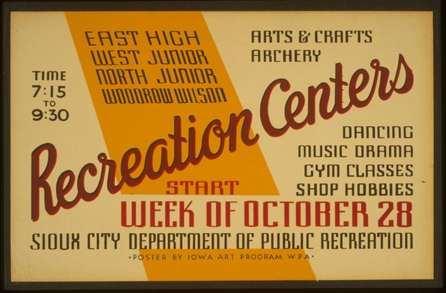 East High, West Junior, North Junior, Woodrow Wilson Recreation Centers Arts & crafts, archery, dancing, music, drama, gym classes, shop hobbies / / poster by Iowa Art Program WPA.