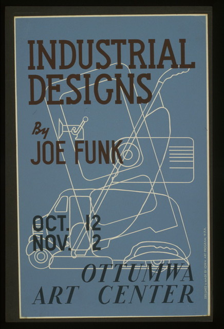 Industrial designs by Joe Funk, Ottumwa Art Center / designed & made by Iowa Art Program, W.P.A.