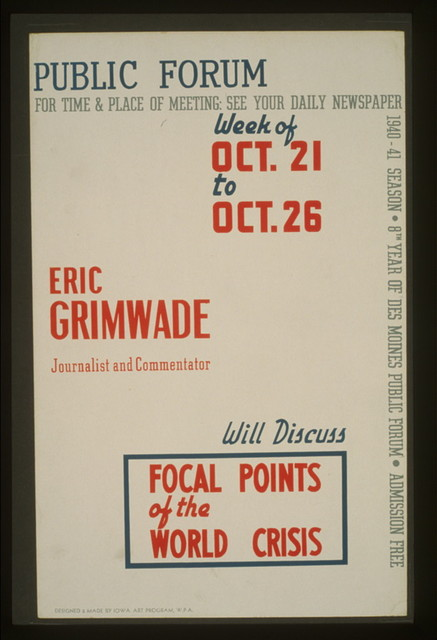 Public forum - Eric Grimwade, journalist and commentator, will discuss focal points of the world crisis / designed & made by Iowa Art Program, W.P.A.