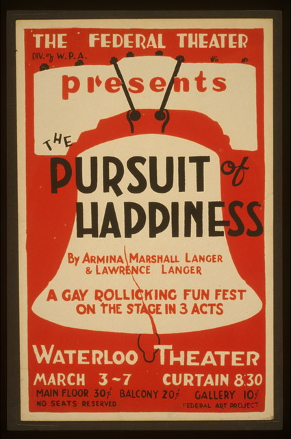 """The Federal Theatre Div. of W.P.A. presents """"The pursuit of happiness"""" by Armina Marshall Langer & Lawrence Langer A gay rollicking fun fest on the stage in 3 acts."""