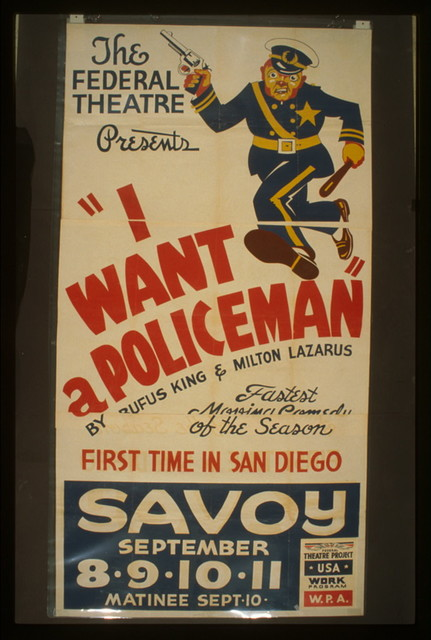 """The Federal Theatre presents """"I want a policeman"""" by Rufus King & Milton Lazarus Fastest moving comedy of the season : First time in San Diego."""