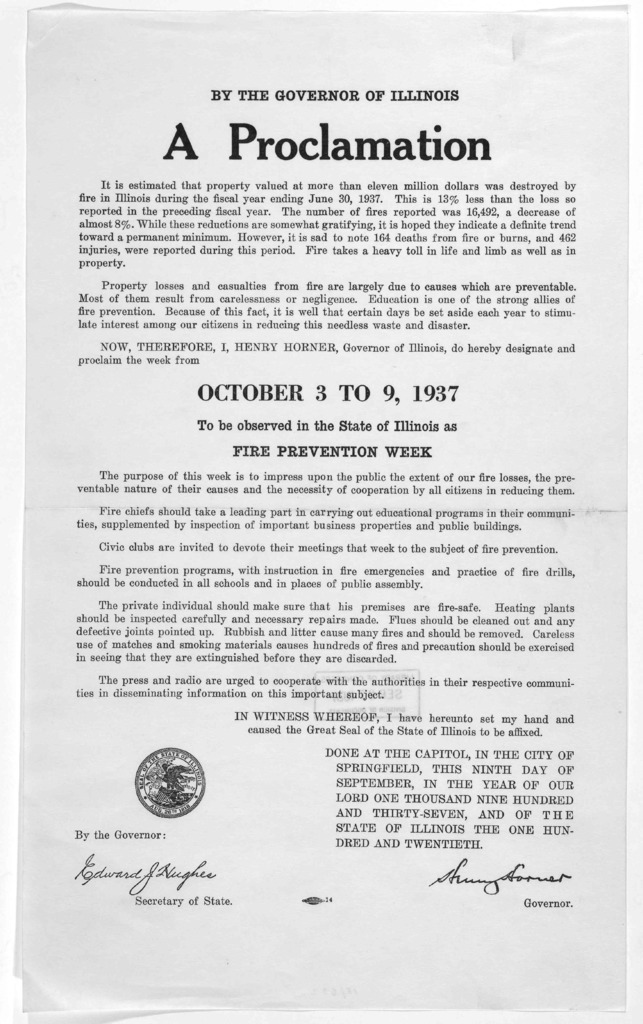 By the Governor of Illinois. A proclamation ... I Henry Horner, Governor of Illinois, do hereby designate and proclaim the week from October 3 to 9, 1937 to be observed in the State of Illinois as fire prevention week ... Done at the Capitol ...
