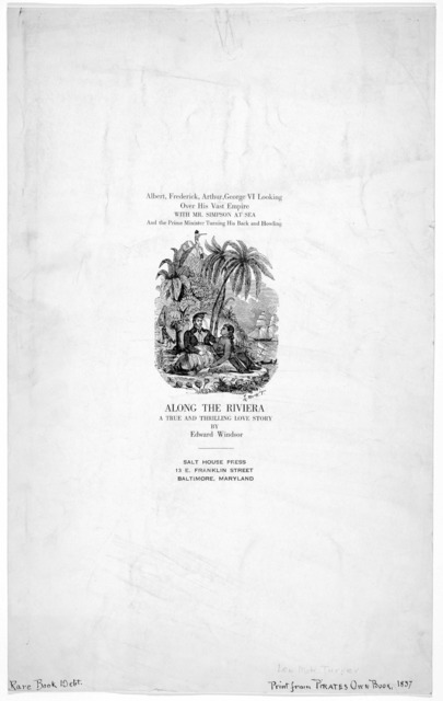 Print from Pirates Own book, 1837. Albert Frederick, Arthur, George VI looking over his vast empire with Mr. Simpson at sea ... Along the Riviera. a true and thrilling love story. Baltimore. Maryland Salt House Press [1937?].