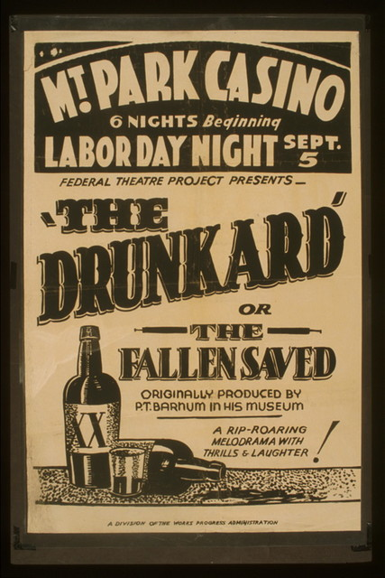 "Federal Theatre Project presents ""The drunkard or the fallen saved"" Originally produced by P.T. Barnum in his museum: A rip-roaring melodrama with thrills & laughter!"