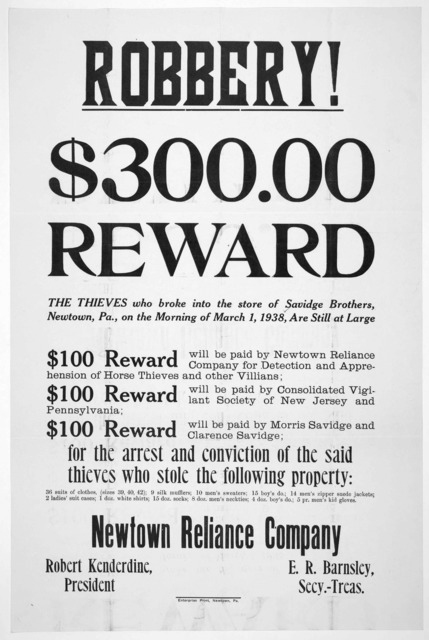 Robbery! $300.00 reward. The thieves who broke into the store of Savidge Brothers, Newton, Pa., on the morning of March 1, 1938 are, still at large ... Newton reliance company. Enterprise, Print. Newton, Pa. 1938.