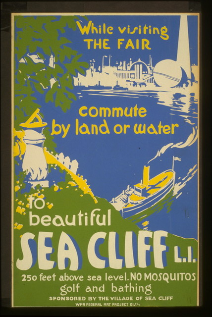 While visiting the Fair, commute by land or water to beautiful Sea Cliff, L.I. 250 feet above sea level : No mosquitos : Golf and bathing.
