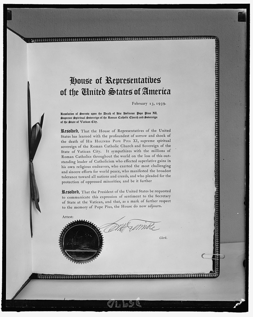 House of Representatives dispatched this resolution to Vatican City expressing its sorrow on death of Pope Pius XI and it's sympathy with Roman Catholics, March 1939