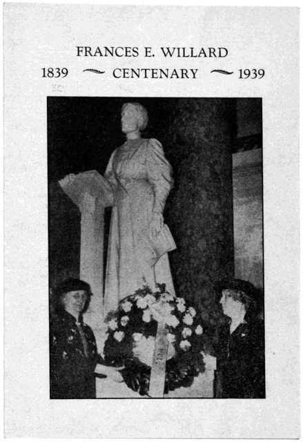 [Program] Frances E. Willard memorial service Statuary Hall - United States Capitol Sunday, February 19, 1939 3 P. M. [and] Centenary banquet Roosevelt Hotel- Washington, D. C. Tuesday, March 21, 1939 6.30 P. M.