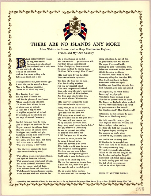 There are no islands any more. Lines written in passion and in deep concern for England, France and my own country. Edna St. Vincent Millay. Reprinted by kind permission of Edna St. Vincent Millay for the benefit of the British War relief societ