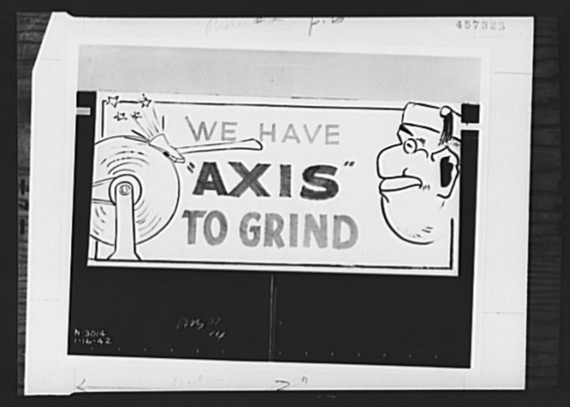 "War production drive poster. ""We Have Axis to Grind"" One of the huge posters which employees of the Northern Pump Company, of Minneapolis, place on the sides of freight cars leaving the plant. The ideas originated with the men themselves. In this way the labor-management committee broadcasts to the countryside its resolve to help win the war. It is estimated that millions of Americans see these traveling posters as they move across the country to their destinations"