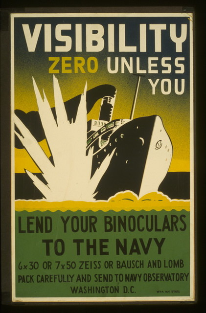 Visibility zero unless you lend your binoculars to the navy 6 x 30 or 7 x 50 Zeiss or Bausch and Lomb : Pack carefully and send to Navy Observatory, Washington, D.C.