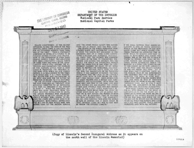 [Copy of Lincoln's second inaugural address as it appears on the North wall of the Lincoln memorial. Washington, D. C. National Park service. 1942.].