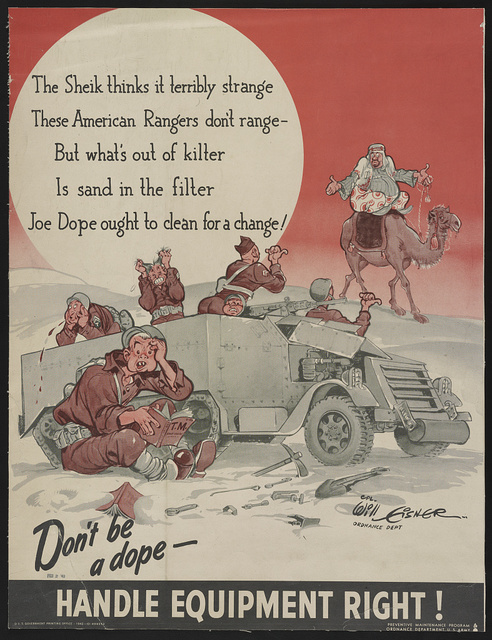 Don't be a dope! Handle equipment right! The sheik thinks it terribly strange these American Rangers don't range - but what's out of kilter is sand in the filter. Joe Dope ought to clean for a change! / / Cpt. Will Eisner, Ordnance.