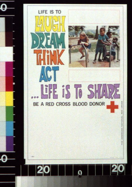 Life is to laugh, dream, think, act  ...life is to share Be a Red Cross blood donor.
