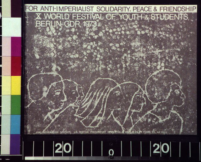 For anti-imperialist solidarity, peace & friendship X World Festival of Youth & Students, Berlin, GDR, 1973.