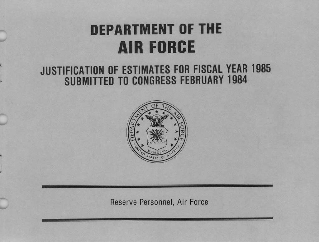 Department of the Air Force Justification of Estimates for Fiscal Year 1985 , Reserve Personnel, Air Force, Submitted to Congress February 1984