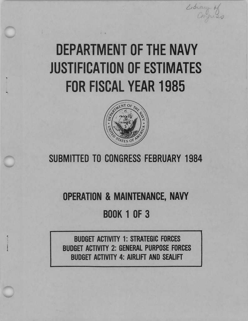 Department of the Navy Justification of the Estimates for Fiscal Year 1985, Operation and Maintenance. Navy Book 1 of 3, Submitted to Congress February 1984, Budget Activity 1: Strategic Forces Budget Activity 2: General Purpose Forces Budget Activity 4: Airlift and Sealift