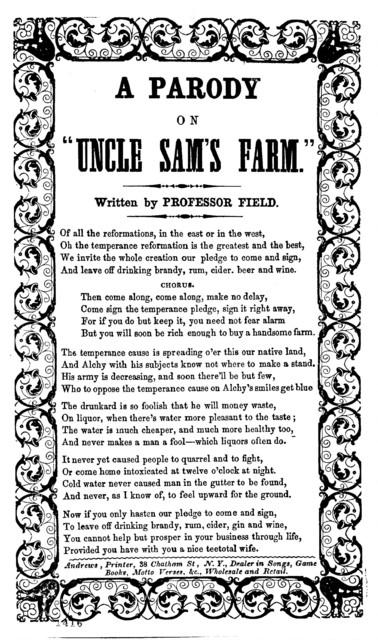 "A parody on ""Uncle Sam's farm."" Written by Professor Field. Andrews, Printer, 38 Chatham St. N. Y"