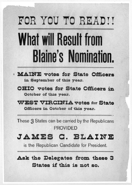 For you to read!! What will result from Blaine's nomination. Maine votes for state officers in September of this year. Ohio votes for state officers in October of this year. West Virginia votes for State officers in October of this year. These 3