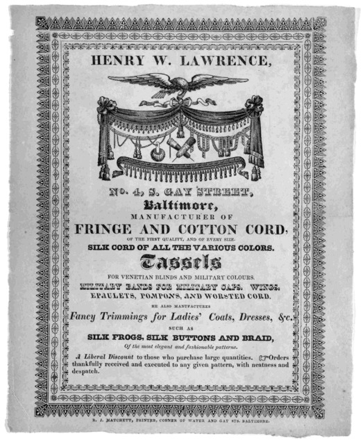 Henry W. Lawrence. No. 4 S. Gay Street. Baltimore, manufacturer of fringe and cotton cord, of the first quality, and of every size ... [n. d.].