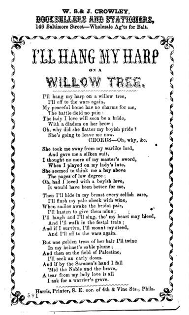I'll hang my harp on a willow tree. Harris, Printer, S.E. cor. 4th. and Vine Sts., Phila