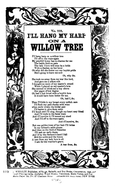 I'll hang my harp on a willow tree.  J. Wrigley, Publisher of Songs, &c. No. 27 Chatham Street (opposite City Hall Park) New York