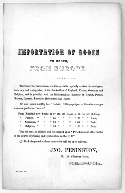 Importation of books to order from Europe ... Jno. Pennington. No. 169 Chestnut Street, Philadelphia. Evans. Pr. [n. d.].
