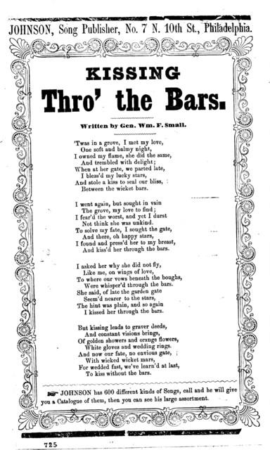 Kissing thro' the bars. Written by Gen. Wm. F. Small. Johnson, Song Publisher, No. 7 N. 10th St., Philadelphia
