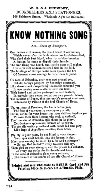 Know nothing song. Air: Grave of Bonaparte. W. S. & J. Crowley, Bookseller, &c., Baltimore Street.- Wholesale Ag'ts for Baltimore. Printed and sold wholesale at Harris' card and job printing office, S.E. cor. 4th & Vine Sts. Phila