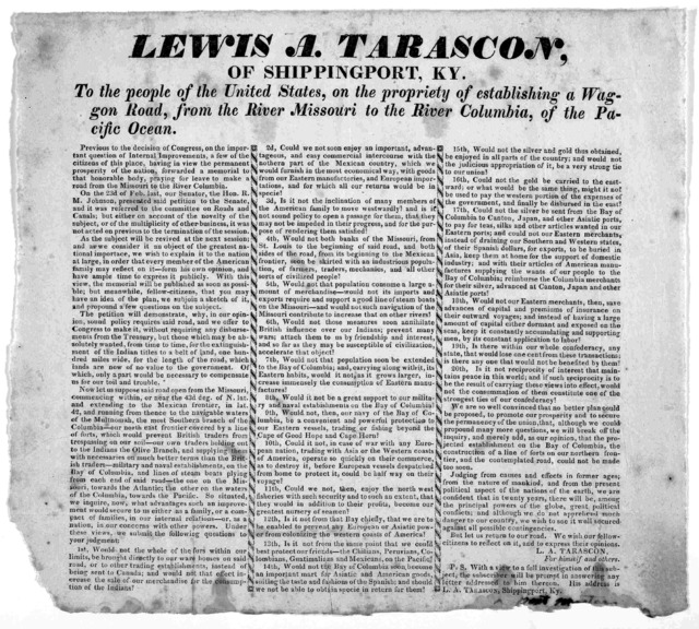 Lewis A. Tarascon, of Shippingport, Ky. To the people of the United States on the propriety of establishing a wagon road, from the River Missouri to the River Columbia, of the Pacific ocean. [n. d.].