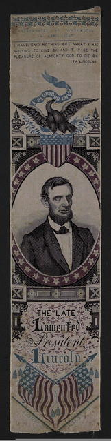 [Mourning badge of colored satin with portrait of Lincoln]. Assassinated at Washington 14 April 1865. I have said nothing but what I am willing to live by. And if it be the pleasure of almighty god to die by. A. Lincoln.