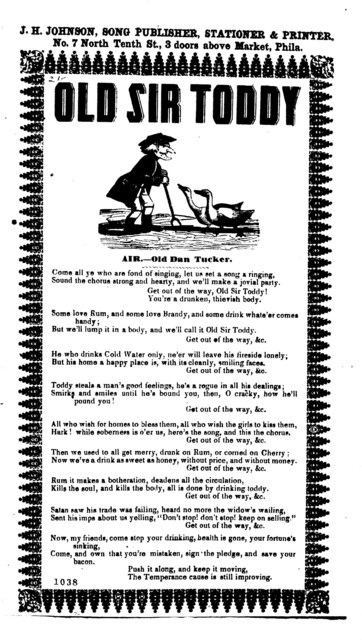 Old Sir Toddy. Air.--- Old Dan Tucker. J. H. Johnson, Song Publisher, Stationer & Printer, No. 7 North Tenth St., 3 doors above Market, Phila