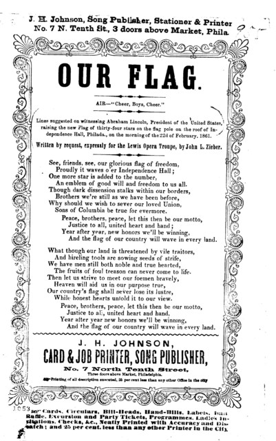 """Our flag. Air- """"Cheer, boys, cheer."""" Written by request, expressly for the Lewis Opera Troupe, by John L. Zieber. J. H. Johnson card and job printer, Song publisher, No. 7 North Tenth Street, Philadelphia. [1861]"""