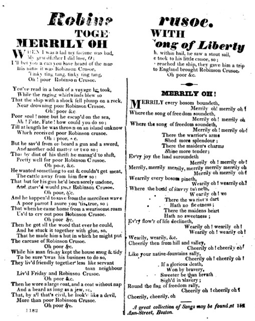 Robins[on] Crusoe. Together with Merrily Oh, Song of Liberty. A great collection of songs may be found at 152 Ann-street, Boston