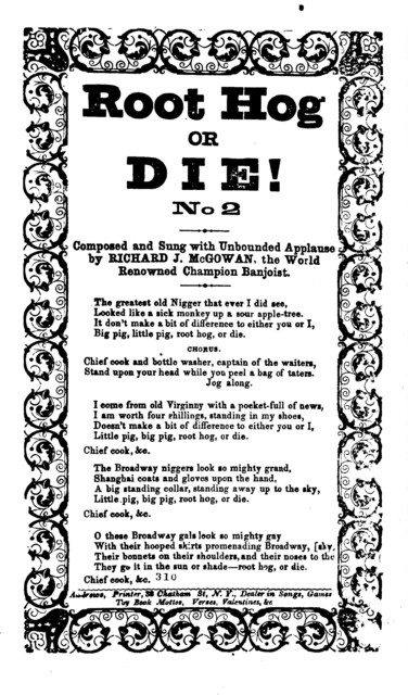 Root hog or die! No. 2. Composed and sung with unbounded applause by Richard J. McGowan, the world renowned champion banjoist. Andrews, Printer, 38 Chatham Street, N. Y